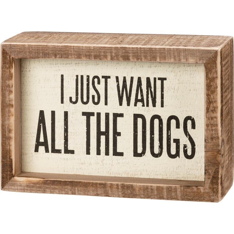 "Inset Box Sign - I Just Want All The Dogs - 5.50"" x 3.75"" x 1.75"" - Wood"