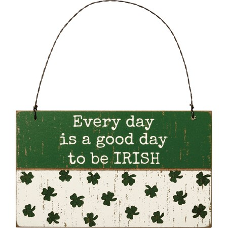 "Ornament - Every Day Is A Good Day To Be Irish - 5"" x 3"" x 0.25"" - Wood, Wire"