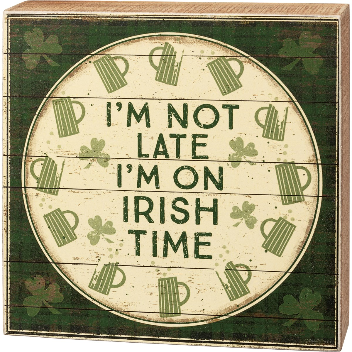 "Box Sign - I'm Not Late I'm On Irish Time - 6.50"" x 6.50"" x 1.75"" - Wood, Paper"