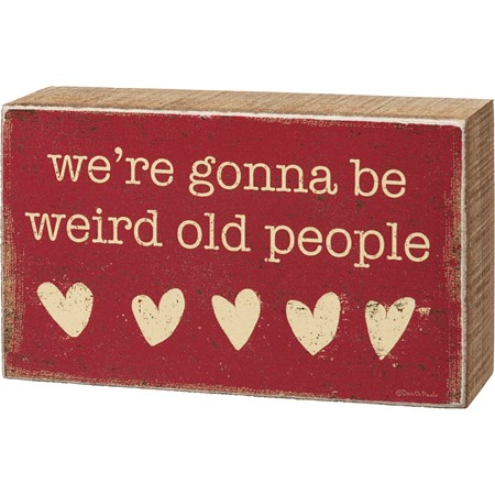 "Box Sign - We're Gonna Be Weird Old People - 5"" x 3"" x 1.75"" - Wood, Paper"