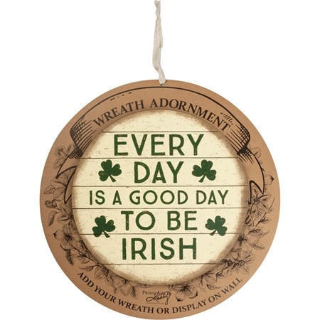 "Wreath Insert - A Good Day To Be Irish - 10"" Diameter x 0.25"", Backer card: 14"" Diameter - Wood, Paper"