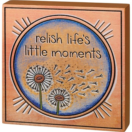 "Block Sign - Relish Life's Little Moments - 5"" x 5"" x 1"" - Wood"