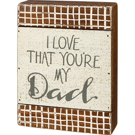 "Slat Box Sign - I Love That You're My Dad - 6"" x 8"" x 1.75"" - Wood"