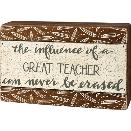 "Slat Box Sign - The Influence Of A Great Teacher - 8"" x 5"" x 1.75"" - Wood"