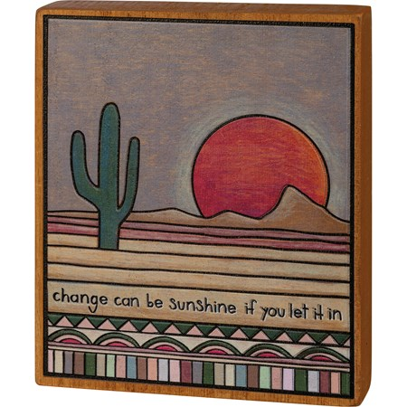 "Block Sign - Change Can Be Sunshine Let It In - 5"" x 6"" x 1"" - Wood"