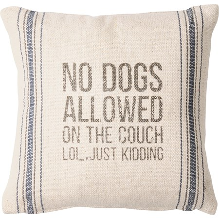 "Pillow - No Dogs Allowed LOL, Just Kidding - 10"" x 10"" - Cotton, Polyester, Zipper"
