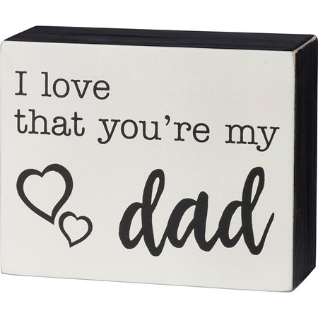 "Box Sign - I Love That You're My Dad - 5"" x 4"" x 1.75"" - Wood"