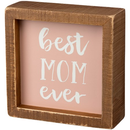 "Inset Box Sign - Best Mom Ever - 5"" x 5"" x 1.75"" - Wood"