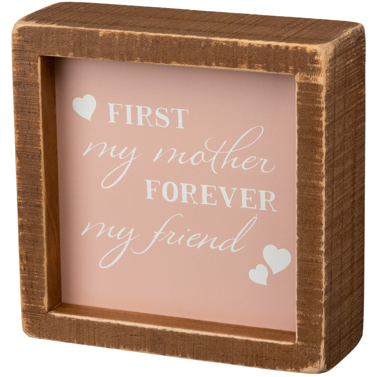 "Inset Box Sign - First My Mother Forever My Friend - 5"" x 5"" x 1.75"" - Wood"