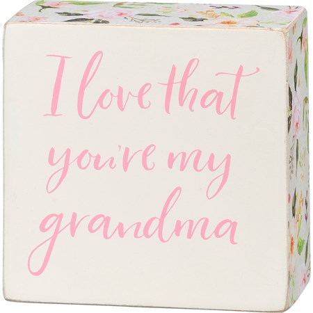 "Box Sign - I Love That You're My Grandma - 4"" x 4"" x 1.75"" - Wood, Paper"