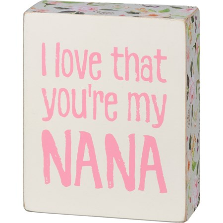"Box Sign - I Love That You're My Nana - 4"" x 5"" x 1.75"" - Wood, Paper"
