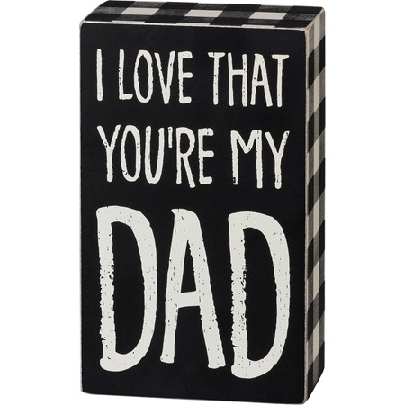 "Box Sign - I Love That You're my Dad - 3.50"" x 6"" x 1.75"" - Wood"
