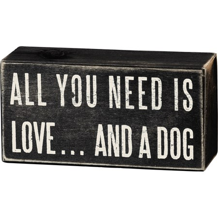 "Box Sign - All You Need Is Love And A Dog - 5"" x 2.50"" x 1.75"" - Wood"