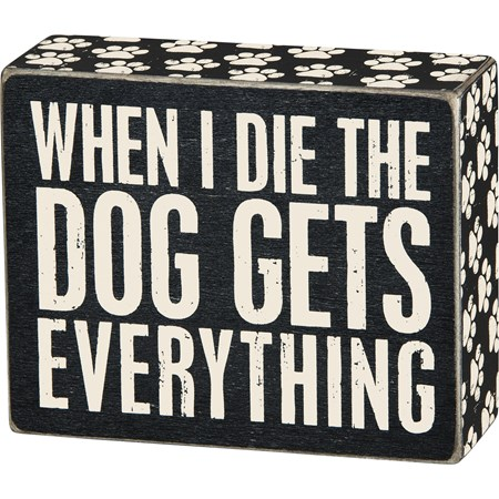 "Box Sign - Dog Gets Everything - 5"" x 4"" x 1.75"" - Wood, Paper"