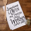 "Dish Towel - Open My Mouth And My Mother Comes Out - 28"" x 28"" - Cotton"