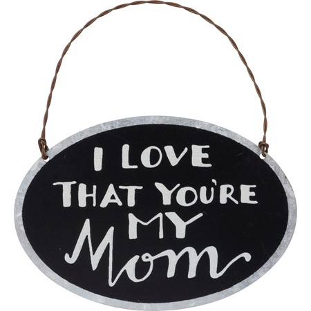 "Ornament - I Love That You're My Mom - 4"" x 2.75"" - Metal, Wire"