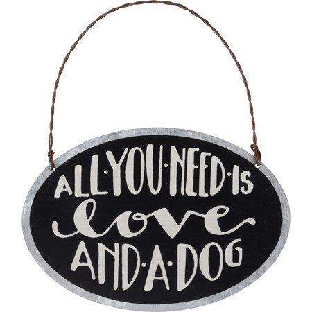 "Ornament - All You Need Is Love And A Dog - 4"" x 2.75"" - Metal, Wire"