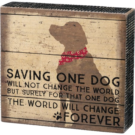 "Box Sign - Saving One Dog Will Not Save The World - 6.50"" x 6"" x 1.75"" - Wood, Paper"