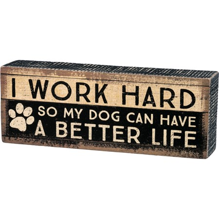 "Box Sign - I Work Hard So Dog My Dog Can Have - 8"" x 3"" x 1.75"" - Wood, Paper"