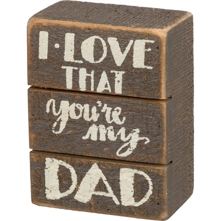 "Slat Box Sign - I Love That You're My Dad - 3"" x 4"" x 1.75"" - Wood"