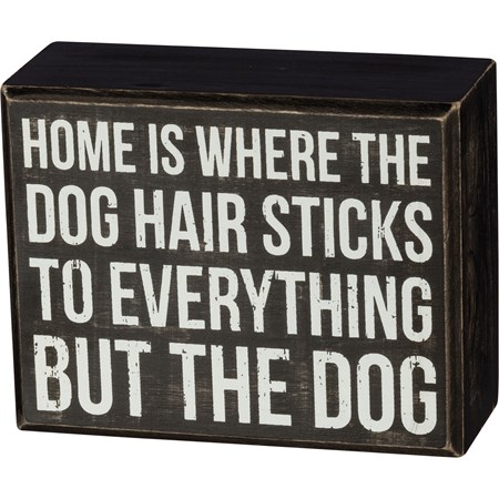 "Box Sign - Dog Hair Sticks To Everything - 4.50"" x 3.50"" x 1.75"" - Wood"