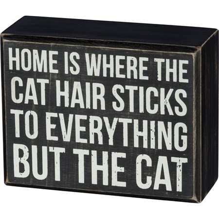 "Box Sign - Home - Cat Hair Sticks To Everything  - 4.50"" x 3.50"" x 1.75"" - Wood"