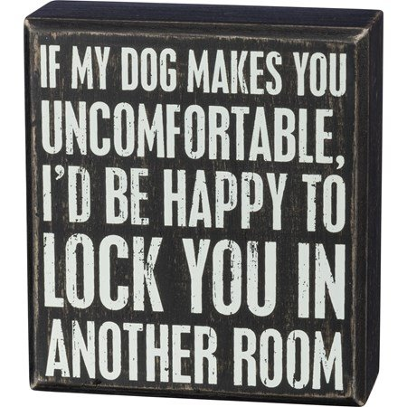 "Box Sign - If My Dog Makes You Uncomfortable - 4.50"" x 5"" x 1.75"" - Wood"