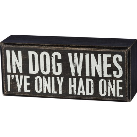 "Box Sign - In Dog Wines I've Only Had One - 6"" x 2.50"" x 1.75"" - Wood"