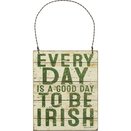 "Ornament - Every Day Is A Good Day To Be Irish - 4"" x 5"" x 0.25"" - Wood, Paper, Wire"