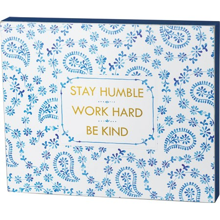 "Box Sign - Stay Humble Work Hard Be Kind - 12.75"" x 10.50"" x 1.75"" - Wood, Paper"