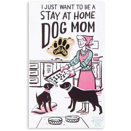 "Enamel Pin - Want To Be A Stay At Home Dog Mom - Pin: 1"" x 1"", Card: 3"" x 5"" - Metal, Enamel, Paper"