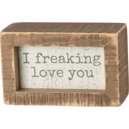 "Inset Box Sign - I Freaking Love You - 4"" x 2.50"" x 1.75"" - Wood"