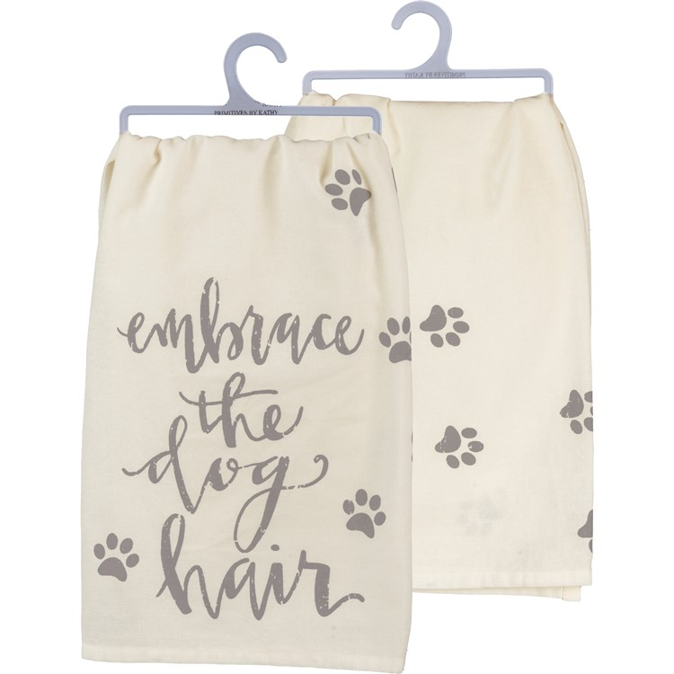 "Dish Towel - Embrace The Dog Hair - 28"" x 28"" - Cotton"