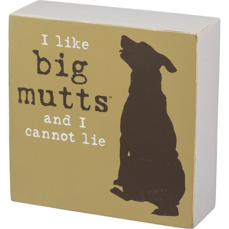 "Box Sign - I Like Big Mutts And I Cannot Lie - 5"" x 5"" x 1.75"" - Wood"