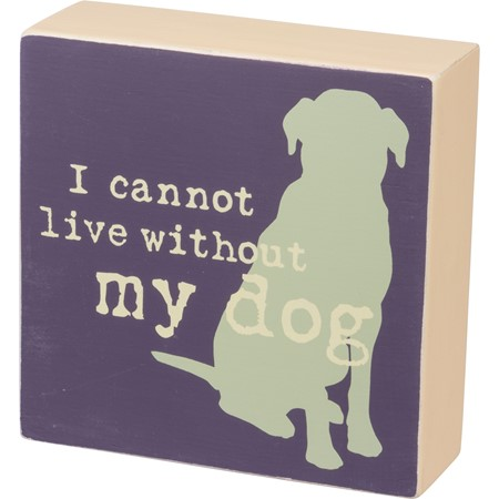 "Box Sign - I Cannot Live Without My Dog - 5"" x 5"" x 1.75"" - Wood"