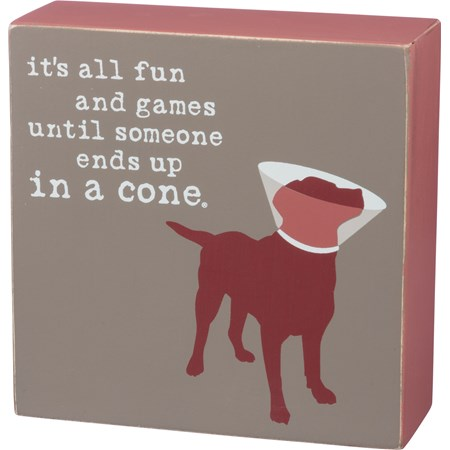 "Box Sign - Fun And Games 'Til Someone In A Cone - 5"" x 5"" x 1.75"" - Wood"