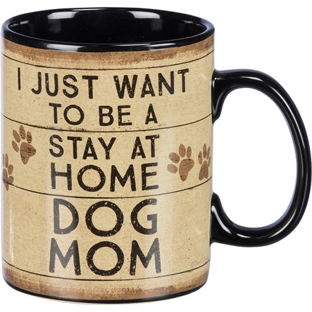 Mug - I Just Want To Be A Stay At Home Dog Mom - 20 oz. - Stoneware